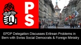 EPDP Delegation Discusses Eritrean Problems in Bern with Swiss Social Democrats & Foreign Ministry